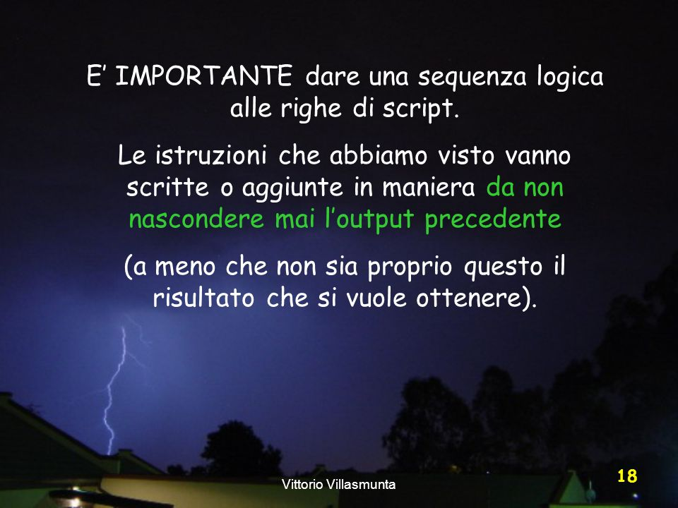 E' IMPORTANTE dare una sequenza logica alle righe di script.