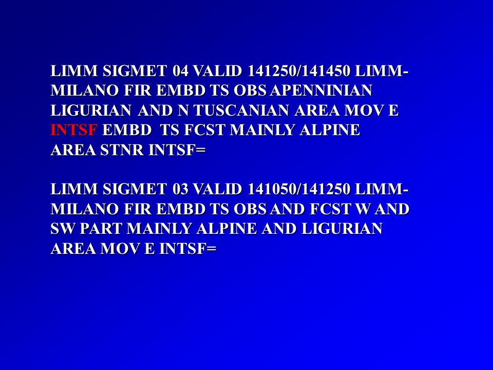 LIMM SIGMET 04 VALID / LIMM- MILANO FIR EMBD TS OBS APENNINIAN LIGURIAN AND N TUSCANIAN AREA MOV E INTSF EMBD TS FCST MAINLY ALPINE AREA STNR INTSF=