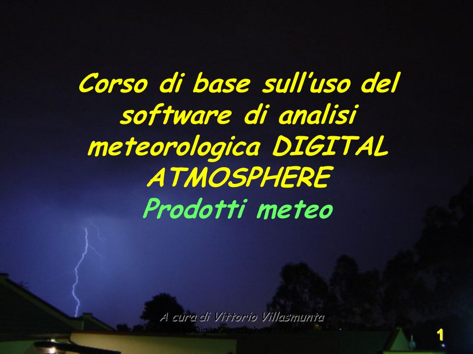 Corso di base sull'uso del software di analisi meteorologica DIGITAL ATMOSPHERE Prodotti meteo