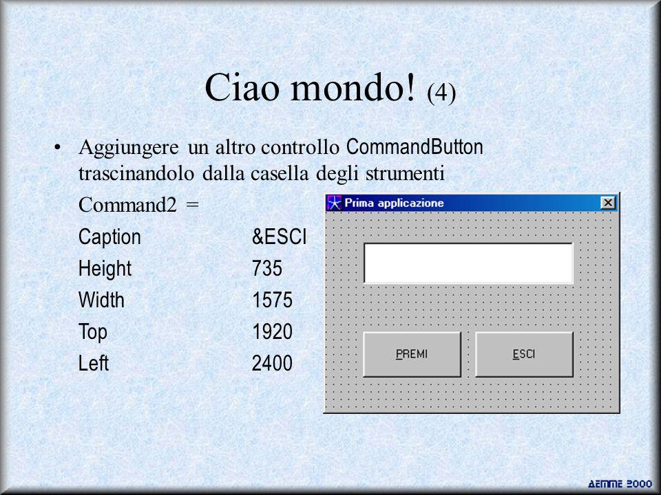 Ciao mondo! (4) Aggiungere un altro controllo CommandButton trascinandolo dalla casella degli strumenti.