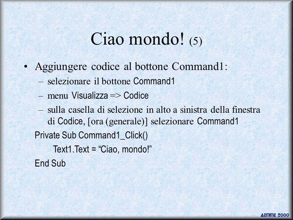 Ciao mondo! (5) Aggiungere codice al bottone Command1: