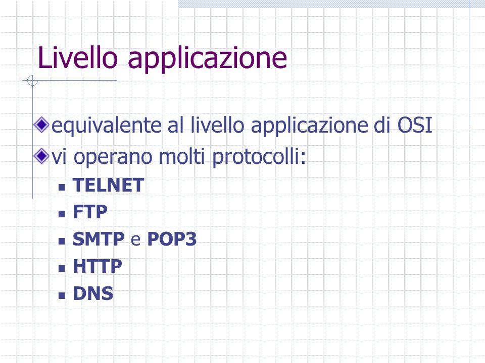 Livello applicazione equivalente al livello applicazione di OSI