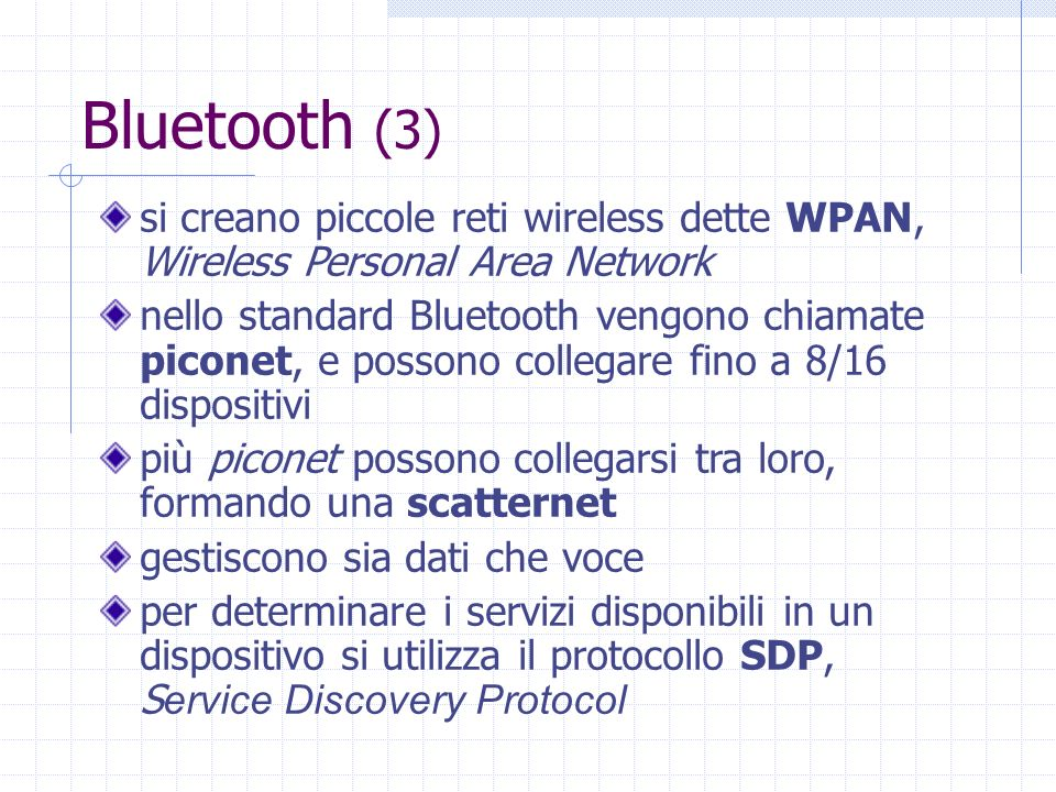 Bluetooth (3) si creano piccole reti wireless dette WPAN, Wireless Personal Area Network.