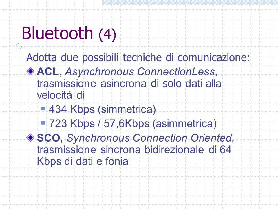 Bluetooth (4) Adotta due possibili tecniche di comunicazione:
