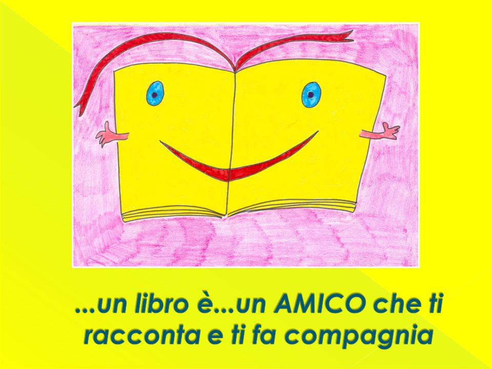 ...un libro è...un AMICO che ti racconta e ti fa compagnia