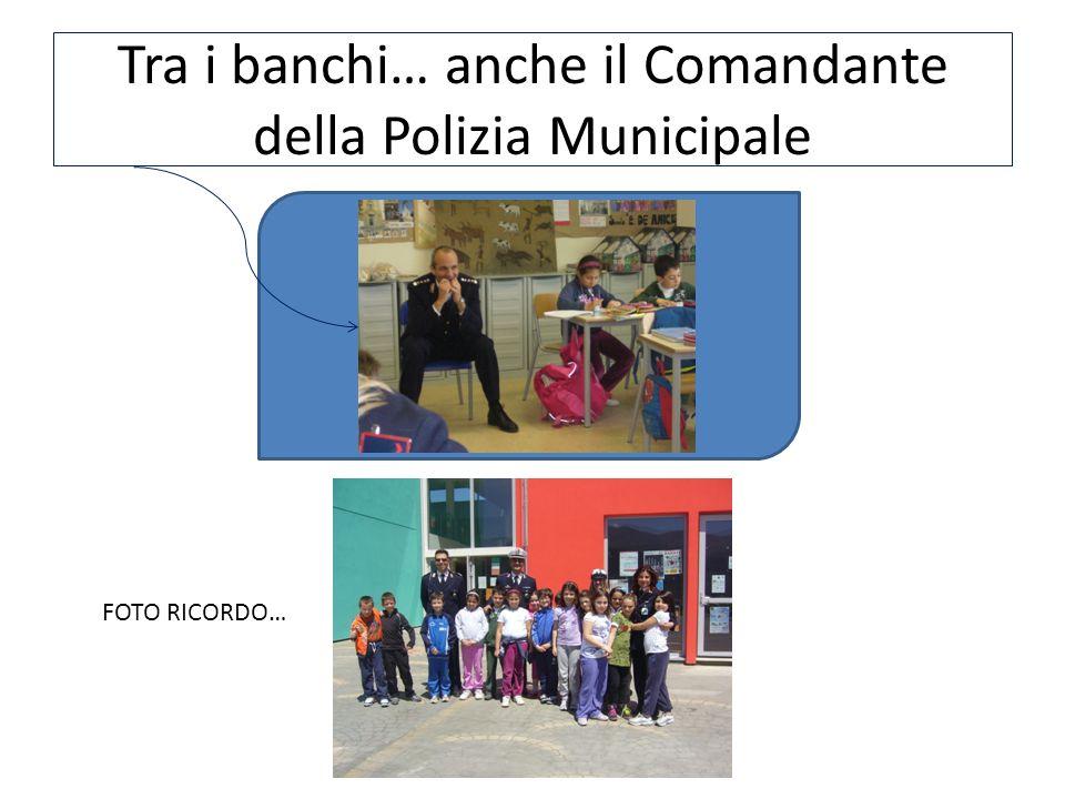 Tra i banchi… anche il Comandante della Polizia Municipale