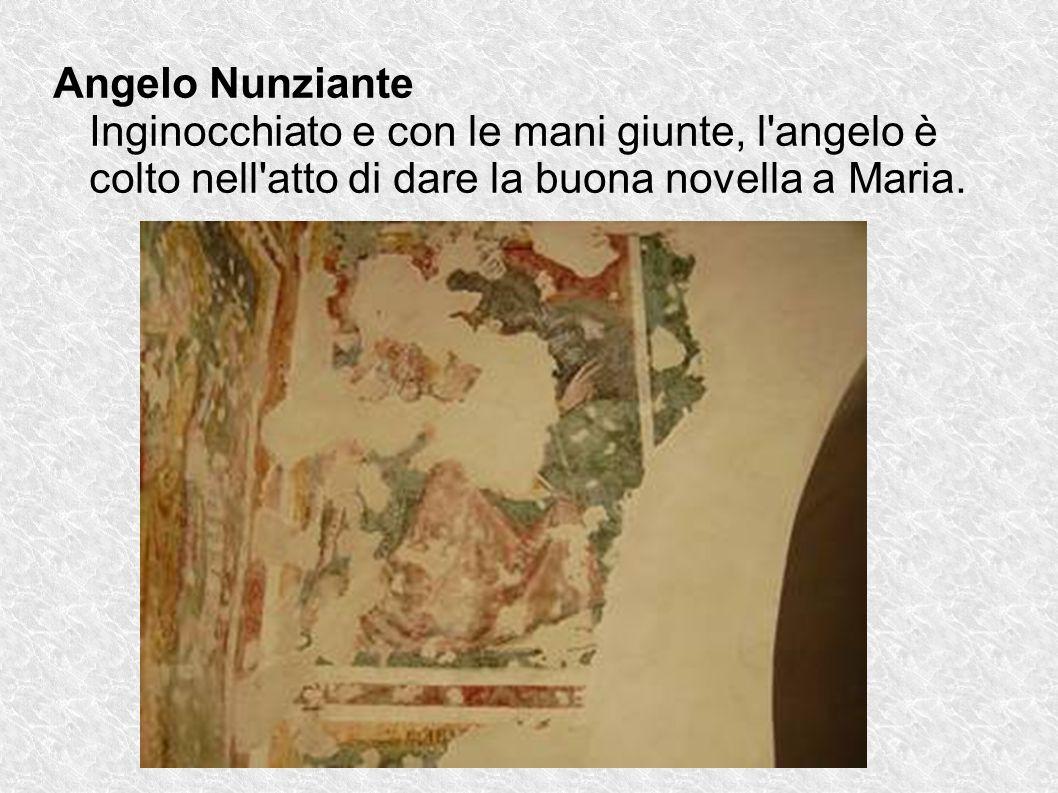Angelo Nunziante Inginocchiato e con le mani giunte, l angelo è colto nell atto di dare la buona novella a Maria.
