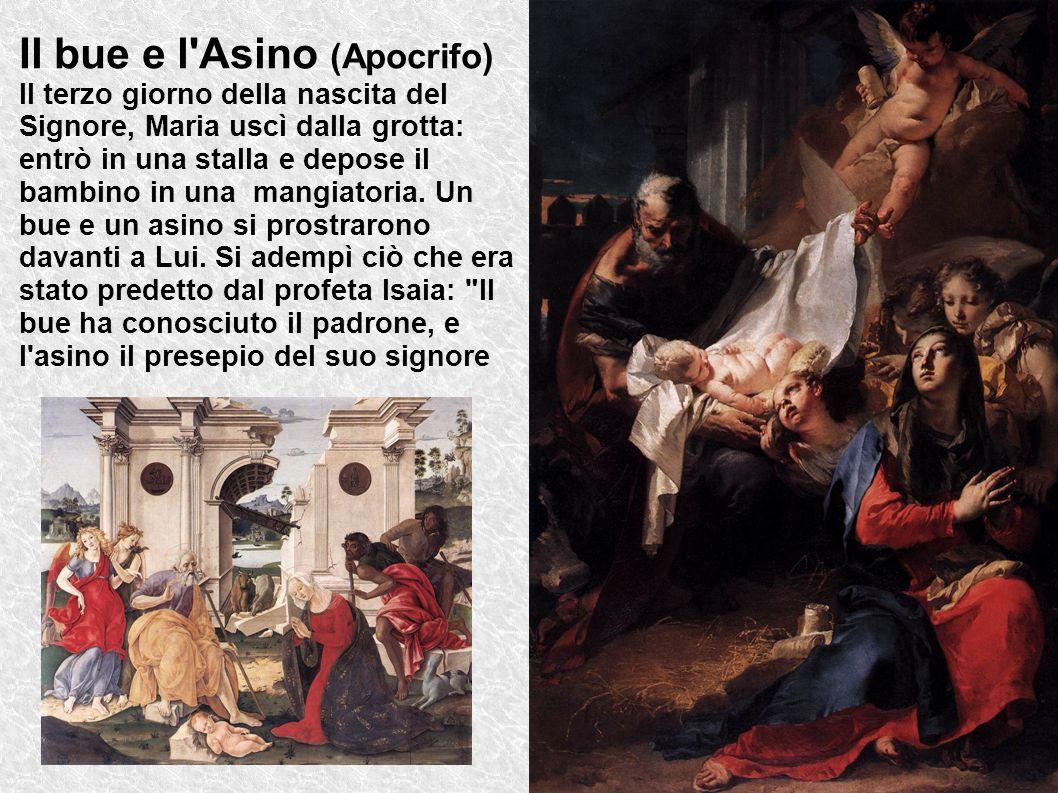 Il bue e l Asino (Apocrifo) Il terzo giorno della nascita del Signore, Maria uscì dalla grotta: entrò in una stalla e depose il bambino in una mangiatoria.