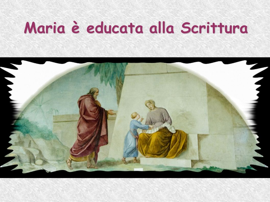 Maria è educata alla Scrittura