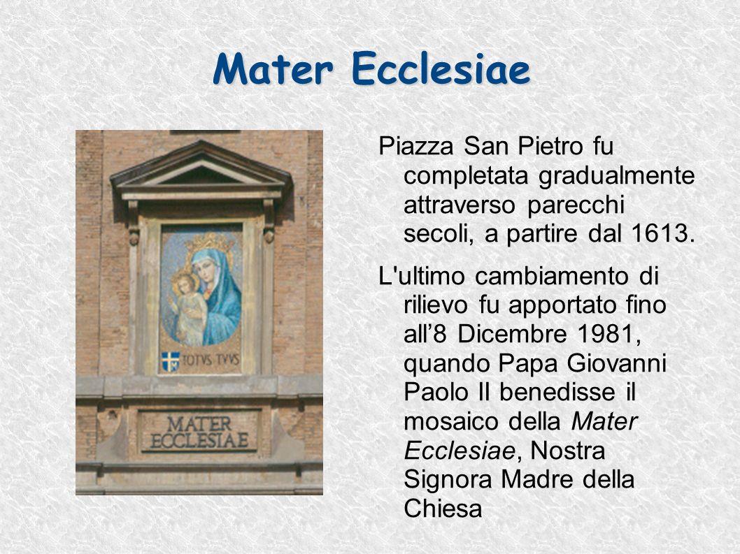 Mater Ecclesiae Piazza San Pietro fu completata gradualmente attraverso parecchi secoli, a partire dal 1613.