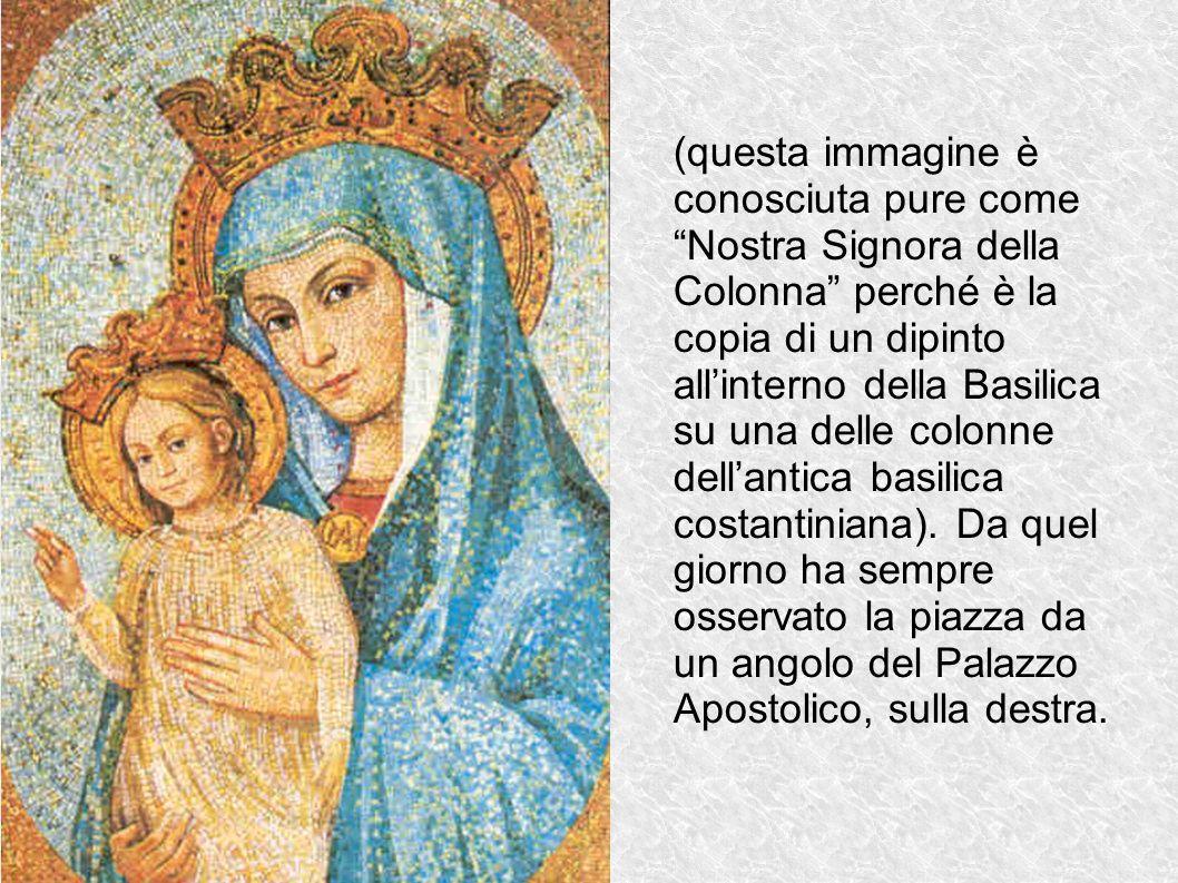 (questa immagine è conosciuta pure come Nostra Signora della Colonna perché è la copia di un dipinto all'interno della Basilica su una delle colonne dell'antica basilica costantiniana).