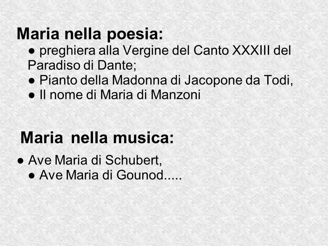 Maria nella poesia: ● preghiera alla Vergine del Canto XXXIII del Paradiso di Dante; ● Pianto della Madonna di Jacopone da Todi, ● Il nome di Maria di Manzoni