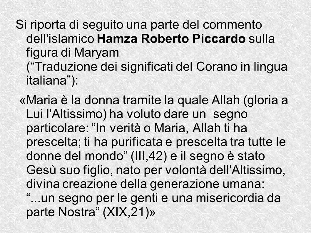 Si riporta di seguito una parte del commento dell islamico Hamza Roberto Piccardo sulla figura di Maryam ( Traduzione dei significati del Corano in lingua italiana ):