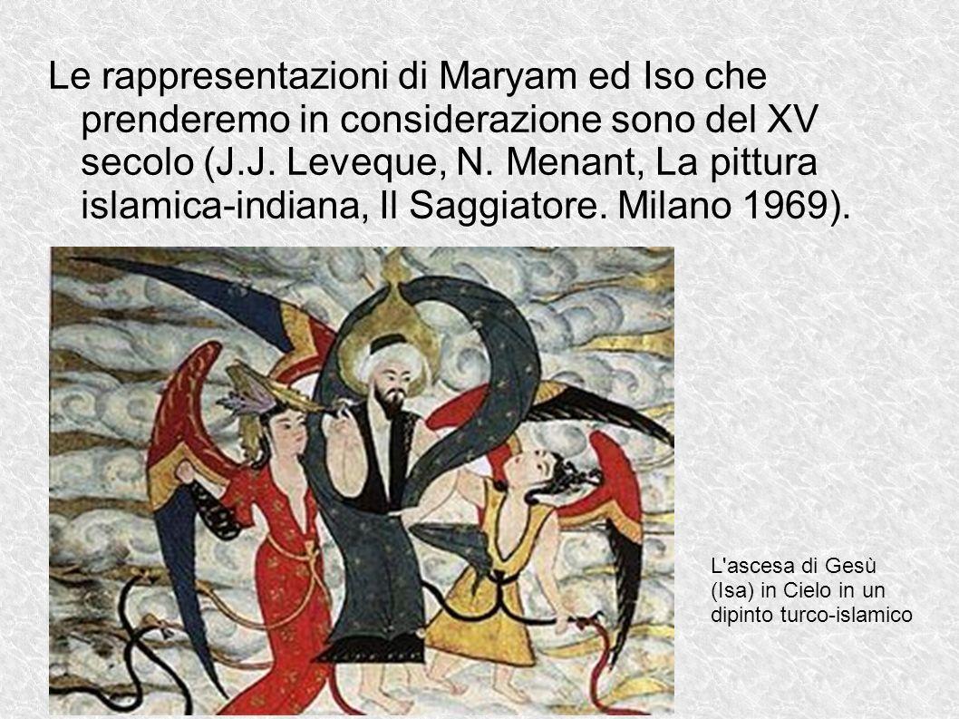 Le rappresentazioni di Maryam ed Iso che prenderemo in considerazione sono del XV secolo (J.J. Leveque, N. Menant, La pittura islamica-indiana, Il Saggiatore. Milano 1969).