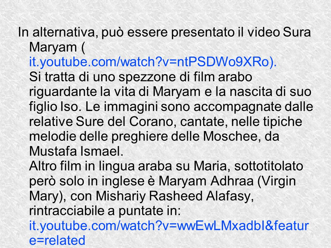 In alternativa, può essere presentato il video Sura Maryam ( it