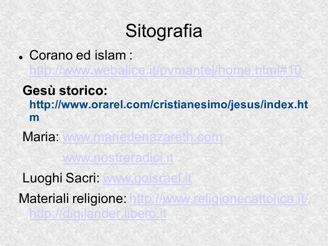 Sitografia Corano ed islam : http://www.webalice.it/pvmantel/home.html#10. Gesù storico: http://www.orarel.com/cristianesimo/jesus/index.ht m.