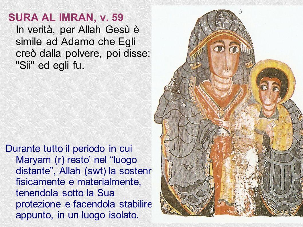 SURA AL IMRAN, v. 59 In verità, per Allah Gesù è simile ad Adamo che Egli creò dalla polvere, poi disse: Sii ed egli fu.
