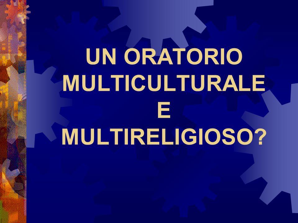 UN ORATORIO MULTICULTURALE E MULTIRELIGIOSO