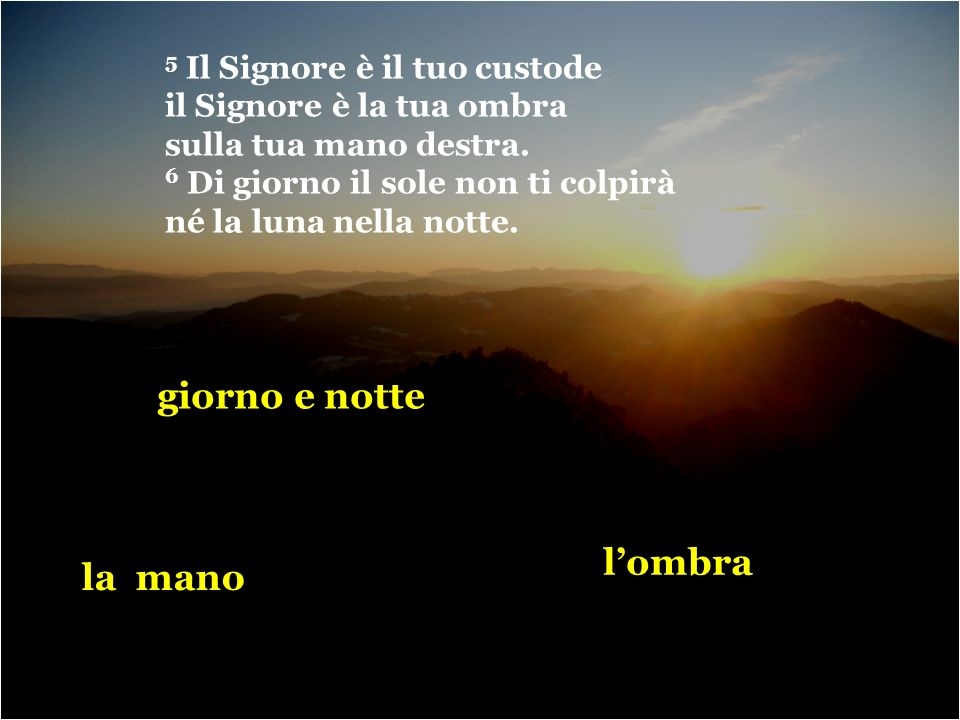 giorno e notte l'ombra la mano 5 Il Signore è il tuo custode