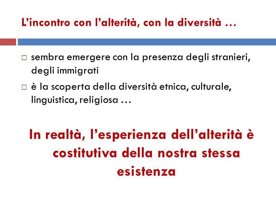L'incontro con l'alterità, con la diversità …