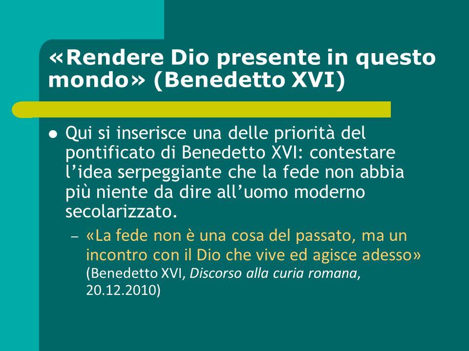 «Rendere Dio presente in questo mondo» (Benedetto XVI)