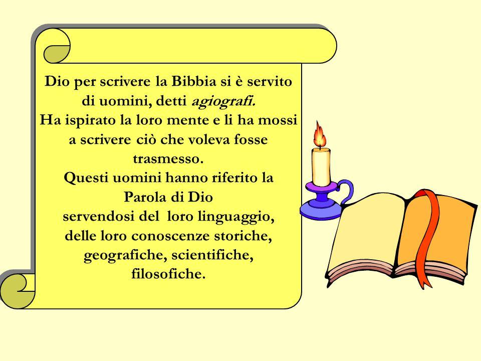 Dio per scrivere la Bibbia si è servito di uomini, detti agiografi.