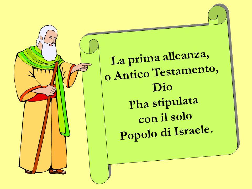 La prima alleanza, o Antico Testamento, Dio l'ha stipulata con il solo Popolo di Israele.