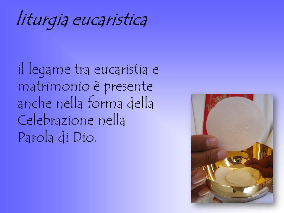 liturgia eucaristica il legame tra eucaristia e matrimonio è presente anche nella forma della Celebrazione nella Parola di Dio.