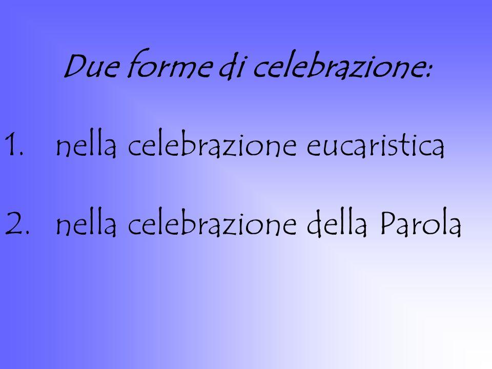 Due forme di celebrazione: