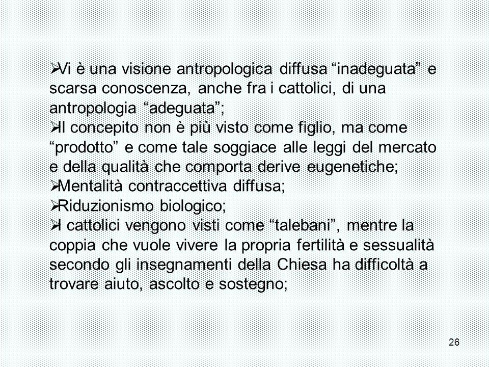 Vi è una visione antropologica diffusa inadeguata e scarsa conoscenza, anche fra i cattolici, di una antropologia adeguata ;