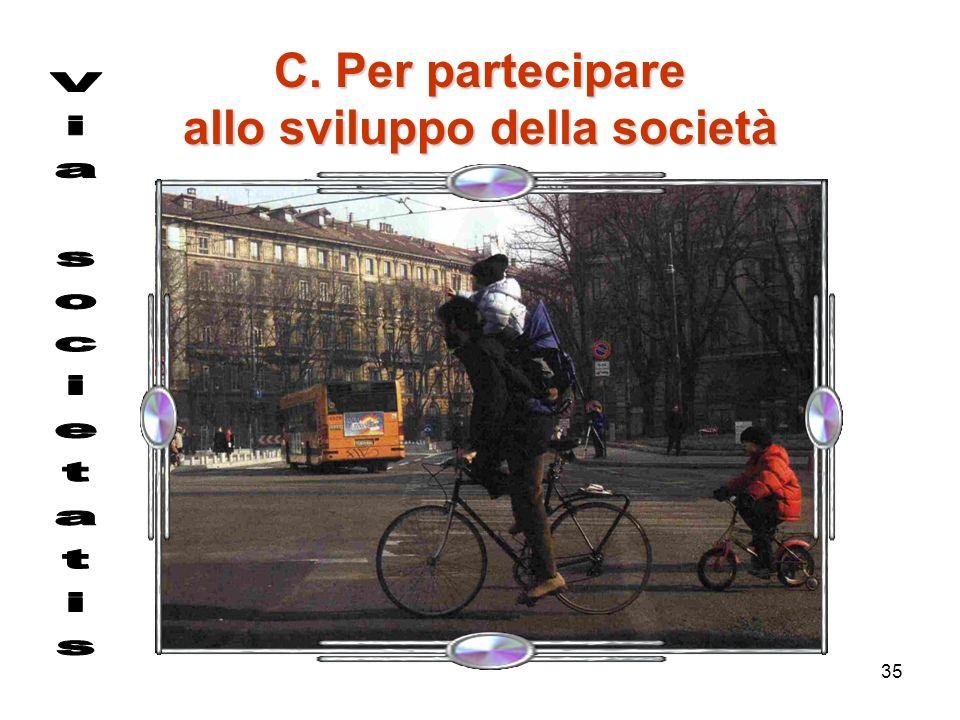 C. Per partecipare allo sviluppo della società