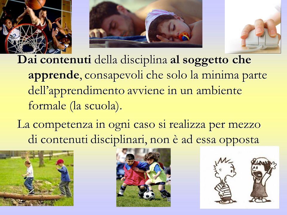 Dai contenuti della disciplina al soggetto che apprende, consapevoli che solo la minima parte dell'apprendimento avviene in un ambiente formale (la scuola).