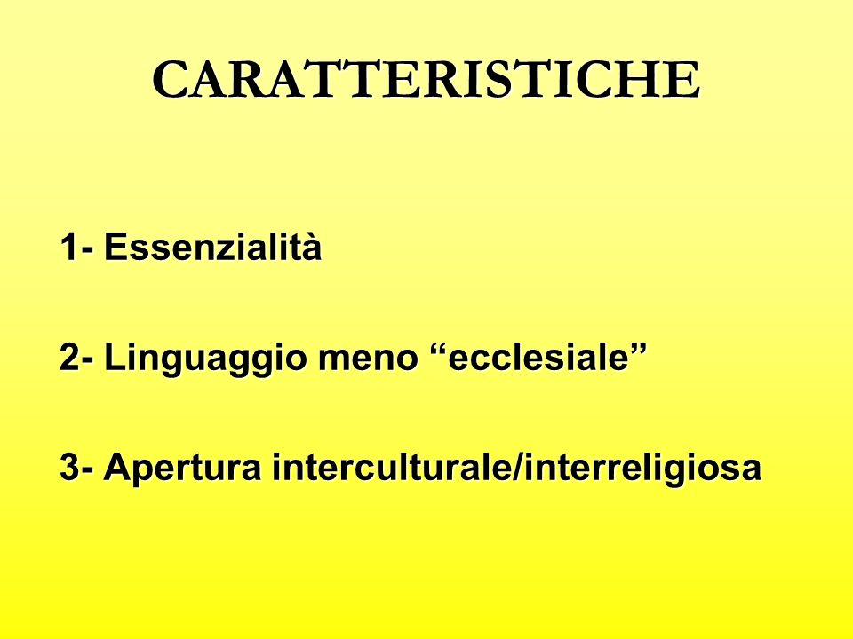 CARATTERISTICHE 1- Essenzialità 2- Linguaggio meno ecclesiale