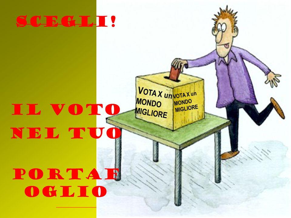 Scegli! Il voto Nel tuo portaf oglio VOTA X un MONDO MIGLIORE