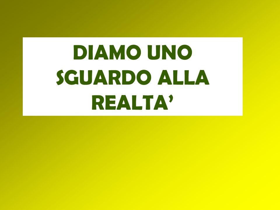 DIAMO UNO SGUARDO ALLA REALTA'