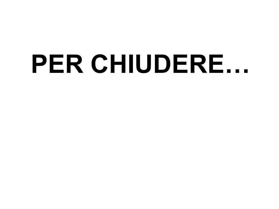 PER CHIUDERE…