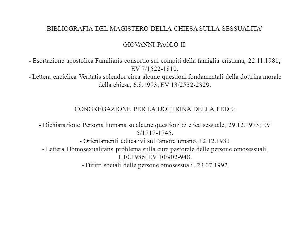 BIBLIOGRAFIA DEL MAGISTERO DELLA CHIESA SULLA SESSUALITA' GIOVANNI PAOLO II: - Esortazione apostolica Familiaris consortio sui compiti della famiglia cristiana, 22.11.1981; EV 7/1522-1810.