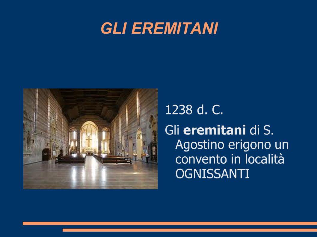 GLI EREMITANI 1238 d. C. Gli eremitani di S. Agostino erigono un convento in località OGNISSANTI