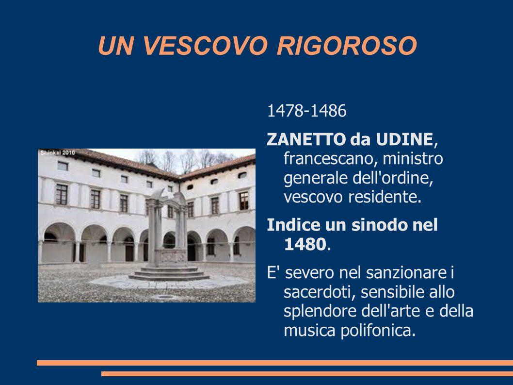 UN VESCOVO RIGOROSO 1478-1486. ZANETTO da UDINE, francescano, ministro generale dell ordine, vescovo residente.