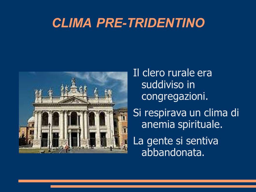 CLIMA PRE-TRIDENTINO Il clero rurale era suddiviso in congregazioni.