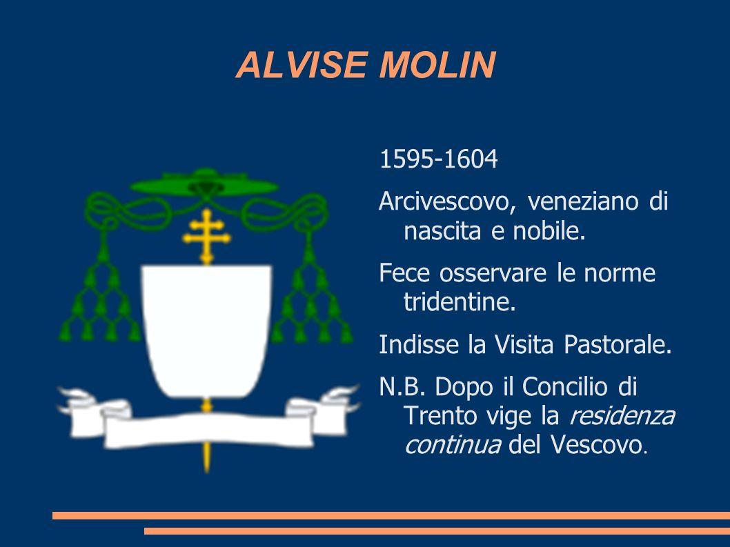 ALVISE MOLIN 1595-1604 Arcivescovo, veneziano di nascita e nobile.