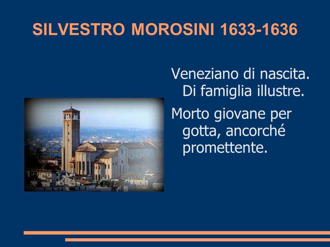 SILVESTRO MOROSINI 1633-1636 Veneziano di nascita.