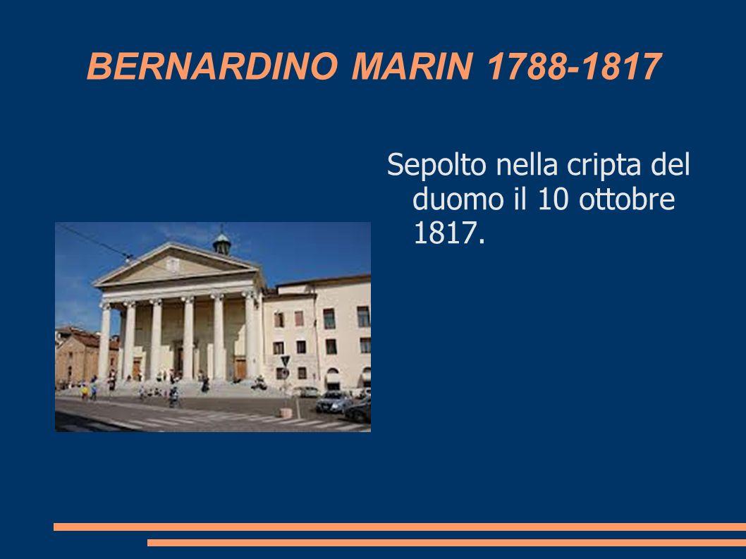 BERNARDINO MARIN 1788-1817 Sepolto nella cripta del duomo il 10 ottobre 1817.