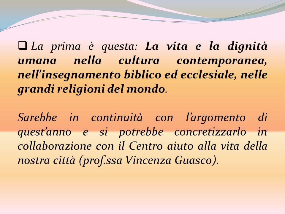 La prima è questa: La vita e la dignità umana nella cultura contemporanea, nell'insegnamento biblico ed ecclesiale, nelle grandi religioni del mondo.