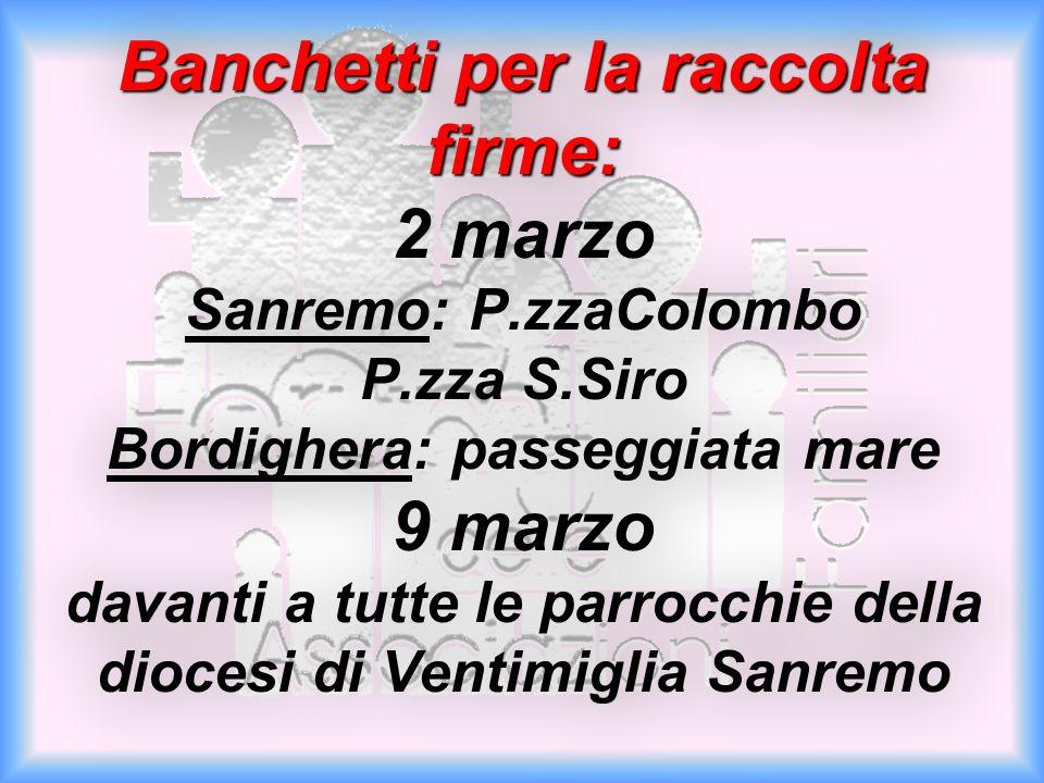 Banchetti per la raccolta firme: 2 marzo Sanremo: P. zzaColombo P