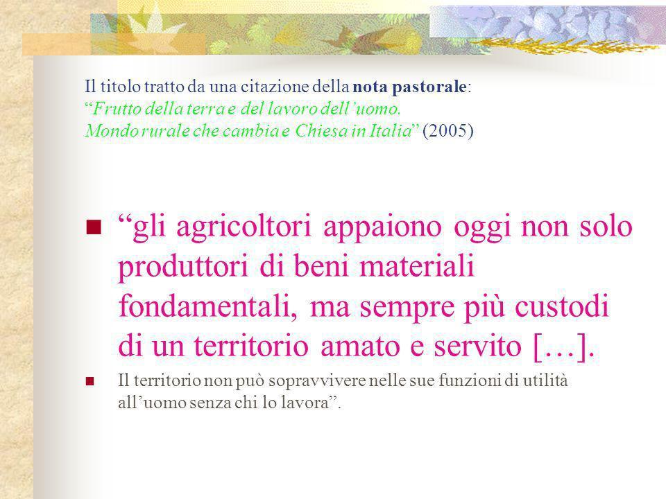 Il titolo tratto da una citazione della nota pastorale: Frutto della terra e del lavoro dell'uomo. Mondo rurale che cambia e Chiesa in Italia (2005)