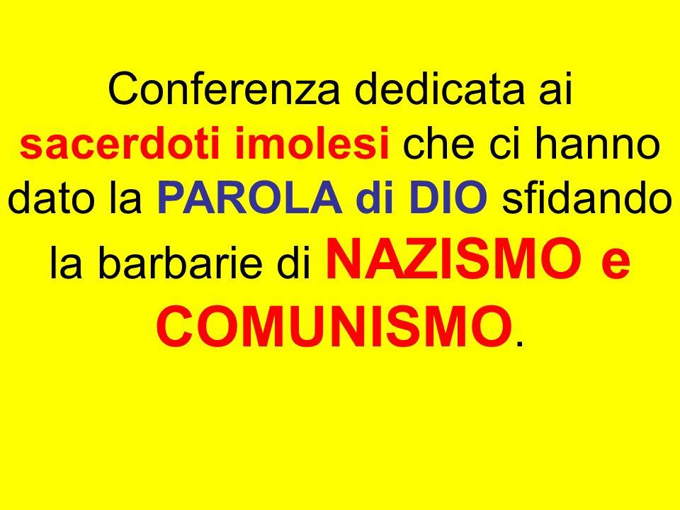 Conferenza dedicata ai sacerdoti imolesi che ci hanno dato la PAROLA di DIO sfidando la barbarie di NAZISMO e COMUNISMO.