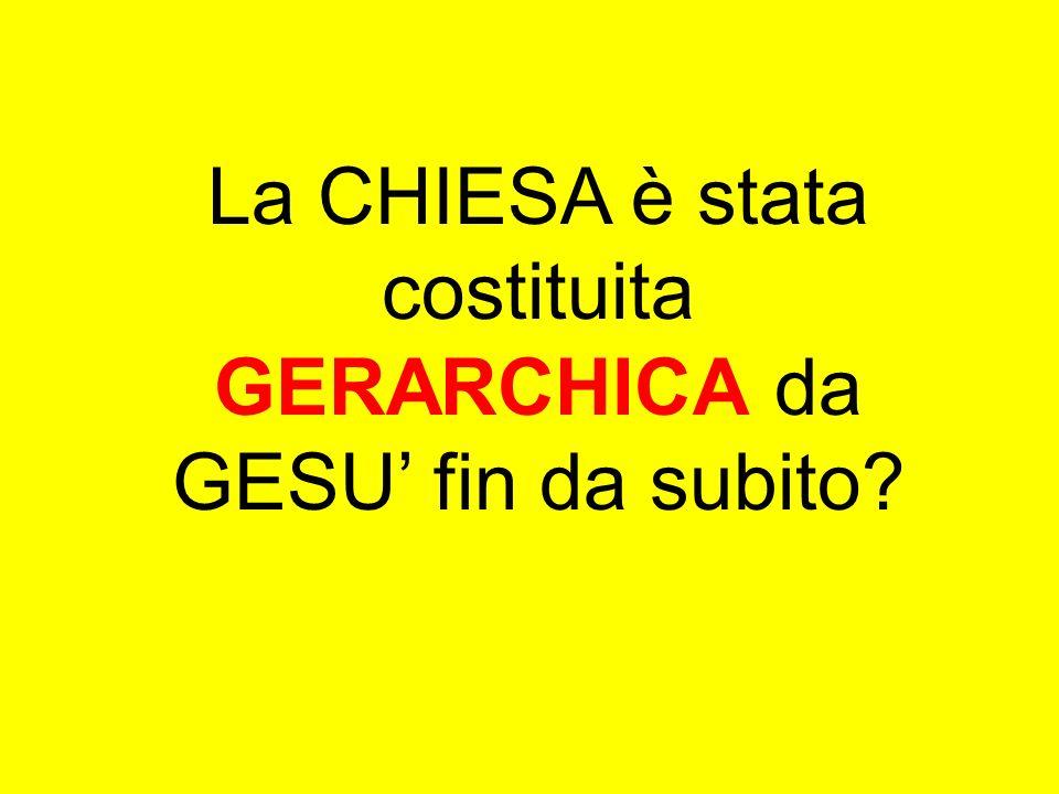 La CHIESA è stata costituita GERARCHICA da GESU' fin da subito