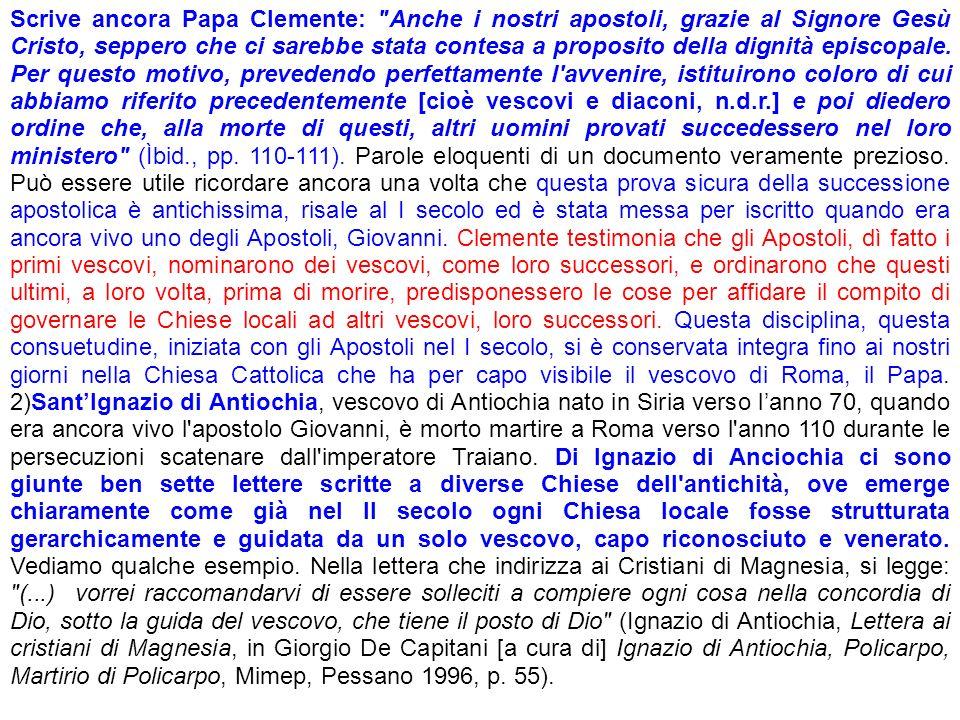 Scrive ancora Papa Clemente: Anche i nostri apostoli, grazie al Signore Gesù Cristo, seppero che ci sarebbe stata contesa a proposito della dignità episcopale.