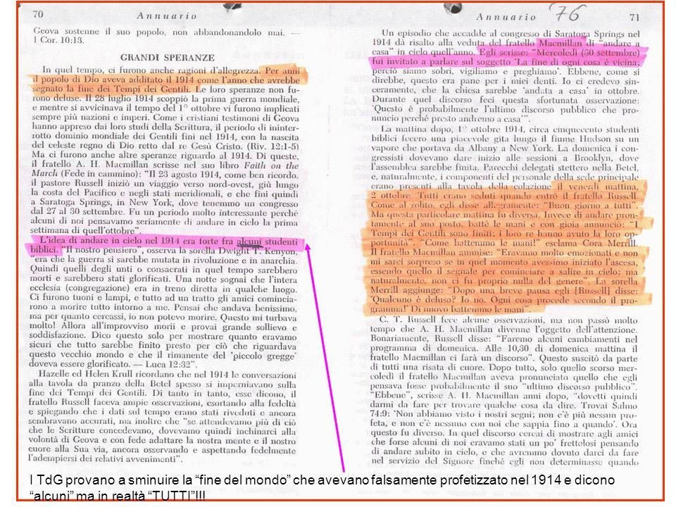 I TdG provano a sminuire la fine del mondo che avevano falsamente profetizzato nel 1914 e dicono alcuni ma in realtà TUTTI !!!